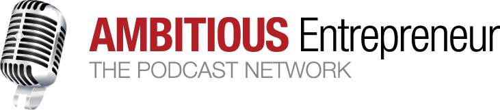 Ambitious Entrepreneur - The Podcast Network
